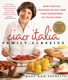 Ciao Italia Family Classics: More than 200 Treasured Recipes from 3 Generations of Italian Cooks