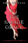 The Savage Grace (The Dark Divine, #3)by Bree Despain