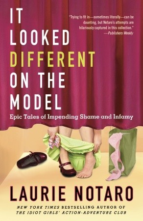 It Looked Different on the Model: Epic Tales of Impending Shame and Infamy by Laurie Notaro
