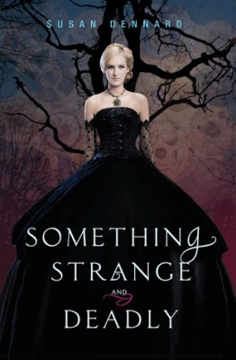 BOOK REVIEW: SOMETHING STRANGE AND DEADLY BY SUSAN DENNARD