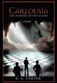 Carlousia: The Passing of the Guard by E. G. Carter