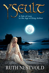 Yseult: A Tale of Love in the Age of King Arthur