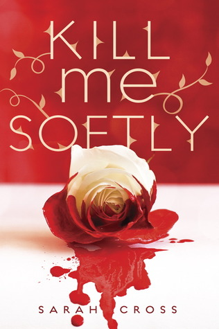 Book cover for Kill Me Softly by Sarah Cross