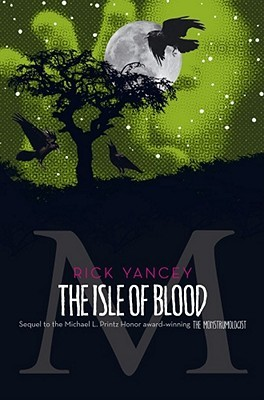 The Isle of Blood (The Monstrumologist, #3) by Rick Yancey