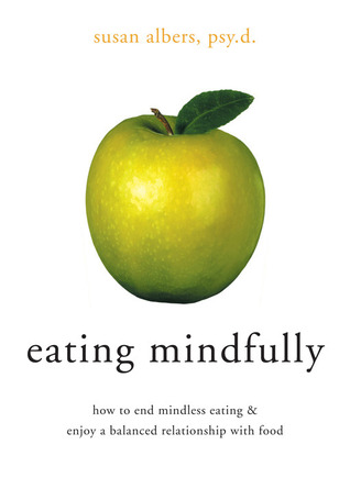 Eating Mindfully by Susan Albers Psy.D.