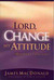 Lord, Change My Attitude Before Its Too Late: Before Its Too Late