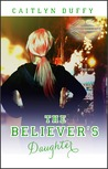 The Believer's Daughter (Treadwell Academy, #2)