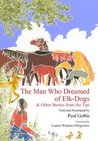 The Man Who Dreamed of Elk-Dogs & Other Stories from the Tipi