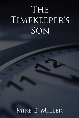 The Timekeeper's Son by Mike E. Miller