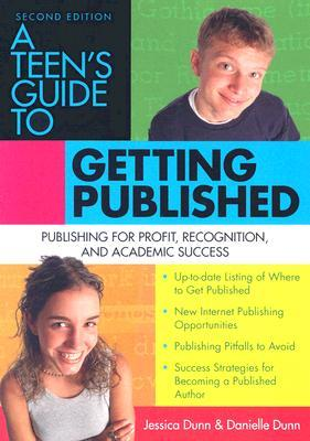 A Teen's Guide to Getting Published: Publishing for Profit, Recognition, and Academic Success