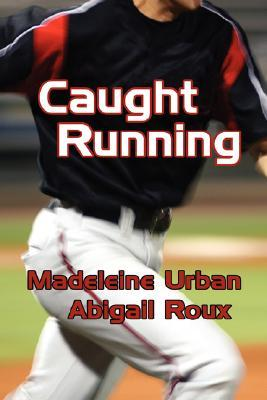 Caught Running by Abigail Roux and Madeleine Urban