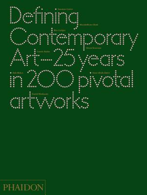 Defining contemporary art : 25 years in 200 pivotal artworks / [authors, Daniel Birnbaum ... et al.]