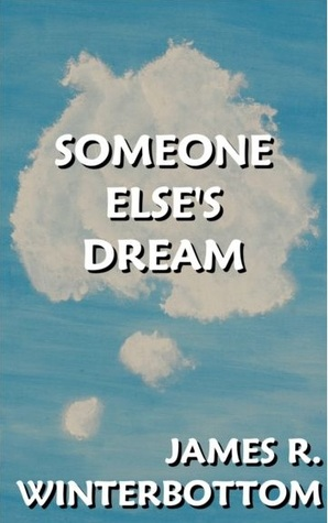Someone Else's Dream by James R. Winterbottom