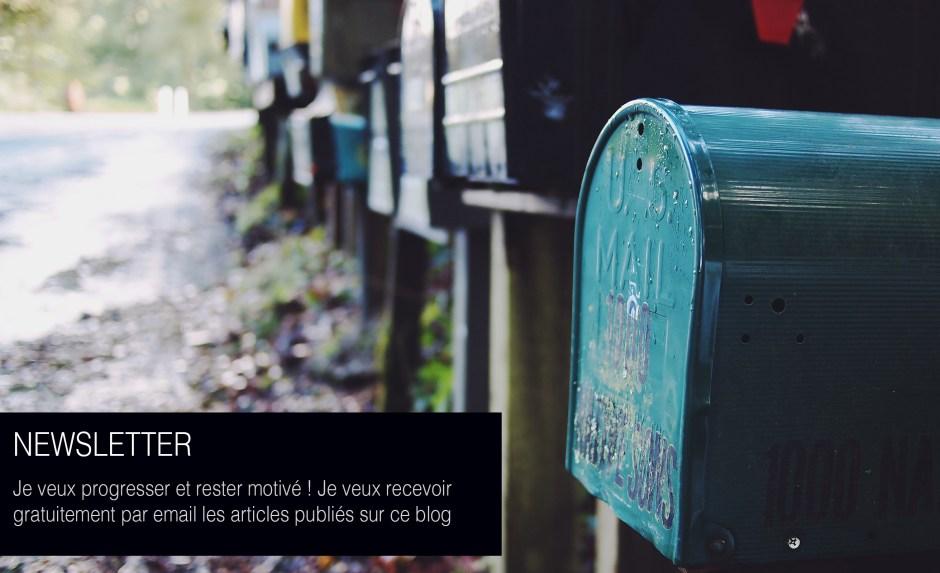 Newsletter : Je veux progresser et rester motivé ! Je veux recevoir gratuitement par email les articles publiés sur ce blog