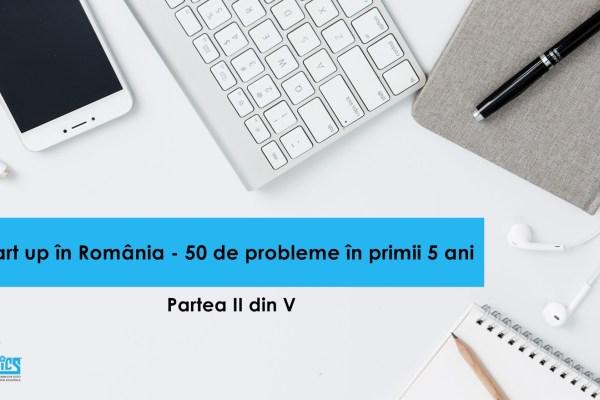 Start-up în România: 50 de probleme în primii 5 ani – partea II