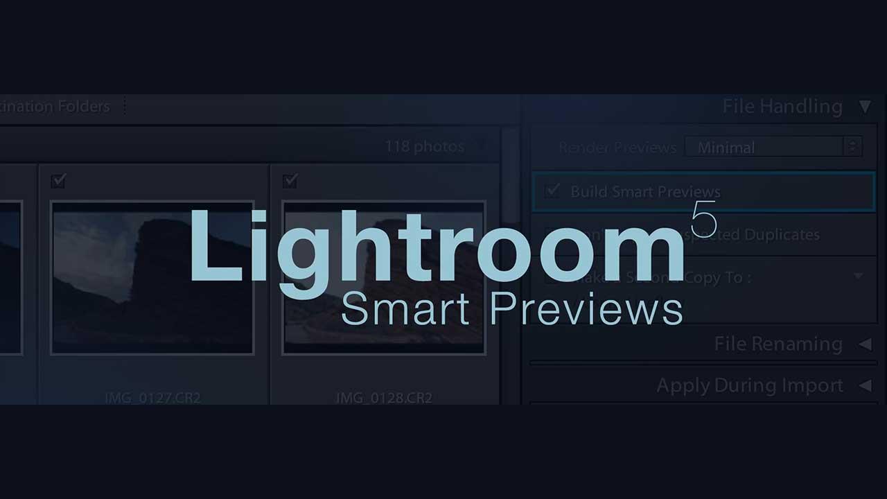 Lightroom 5: Smart Previews
