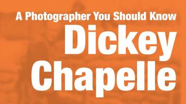 Dickey Chapelle | A Photographer You Should Know
