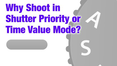 Why Shoot in Shutter Priority or Time Value Mode?