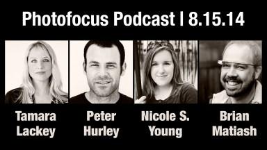 Tamara Lackey, Peter Hurley, Nicole S. Young, & Brian Matiash | Photofocus Podcast 8/15/14
