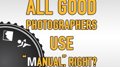 """All Good Photographers use 'Manual', Right?"""