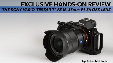 Exclusive Hands-on Review: The Sony Vario-Tessar T* FE 16-35mm F4 ZA OSS Lens
