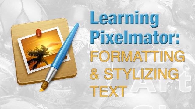 Learning Pixelmator: Formatting & Stylizing Text
