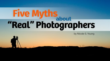 "Five Myths about ""Real"" Photographers"