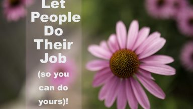 Let People Do Their Job (so you can do yours)!