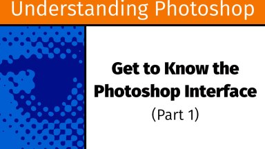 Get to Know the Photoshop Interface (Part 1) [UP4]