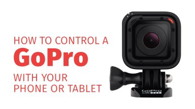 How to Control a GoPro with Your Phone or Tablet