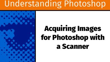 Acquiring Images for Photoshop with a Scanner [UP11]