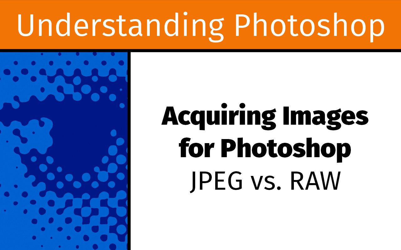 Acquiring images for Photoshop — JPEG vs. Raw