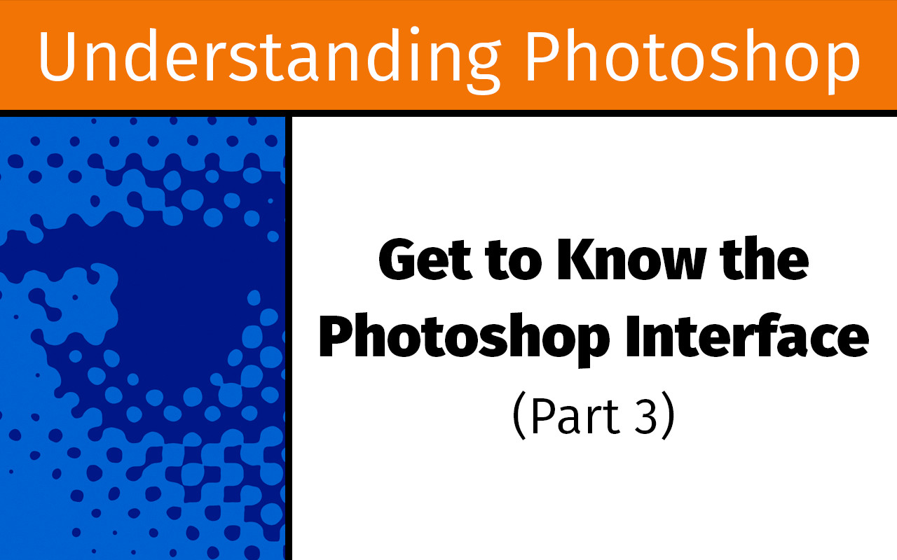 Get to know the Photoshop interface, part three