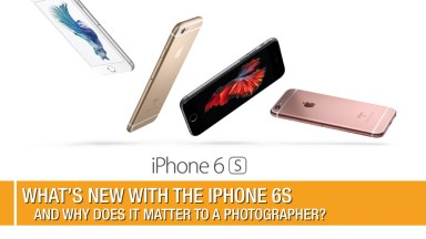 What's New with the iPhone 6s and Why Does it Matter to a Photographer?