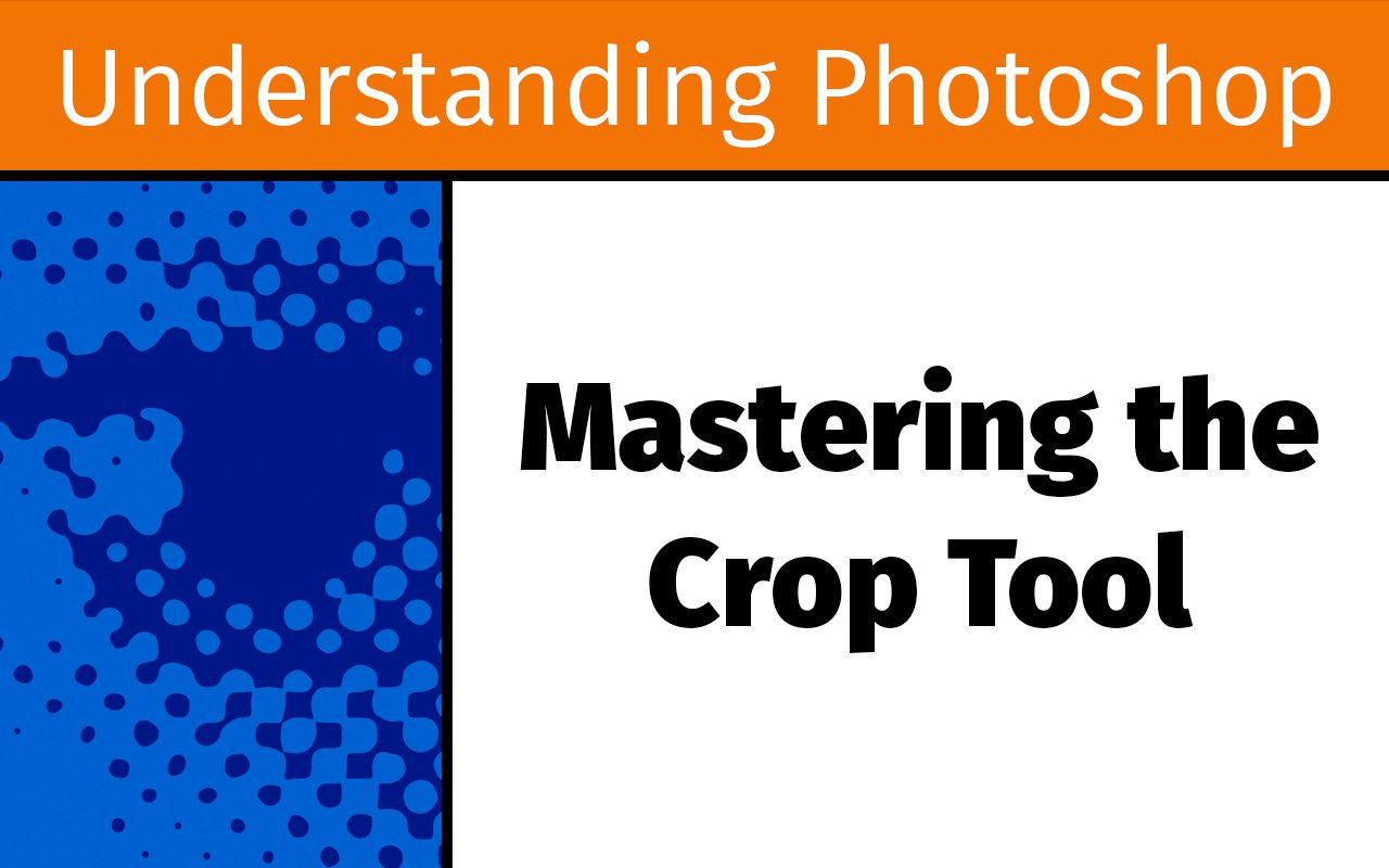 Mastering the Crop tool