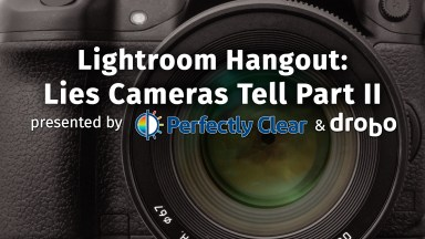 Lightroom Hangout: Lies Cameras Tell Part II