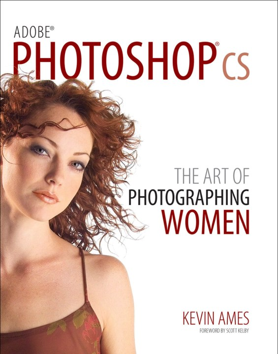 Photoshop CS The Art of Photographing Women by Kevin Ames ©2017