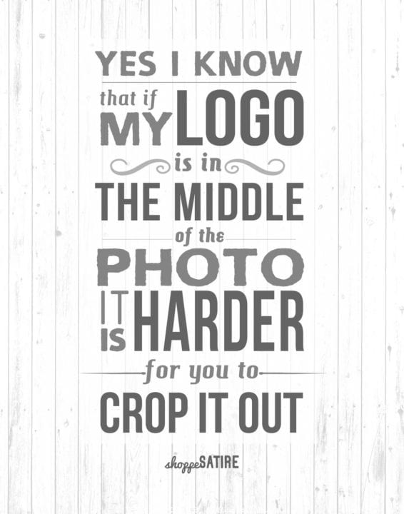 Yes, I know that if my Logo is in the Middle of the Photo it is harder for you to crop it out. Shoppe Design dot com