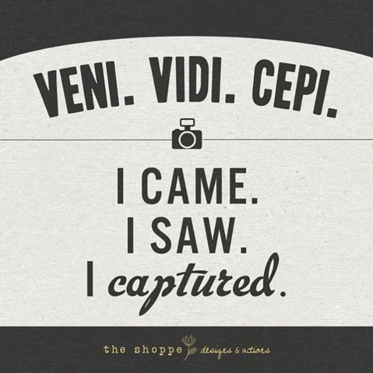 I came. I saw. I captured.