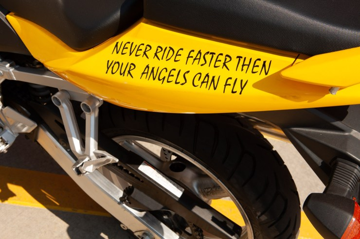 Never ride faster then your angels can fly