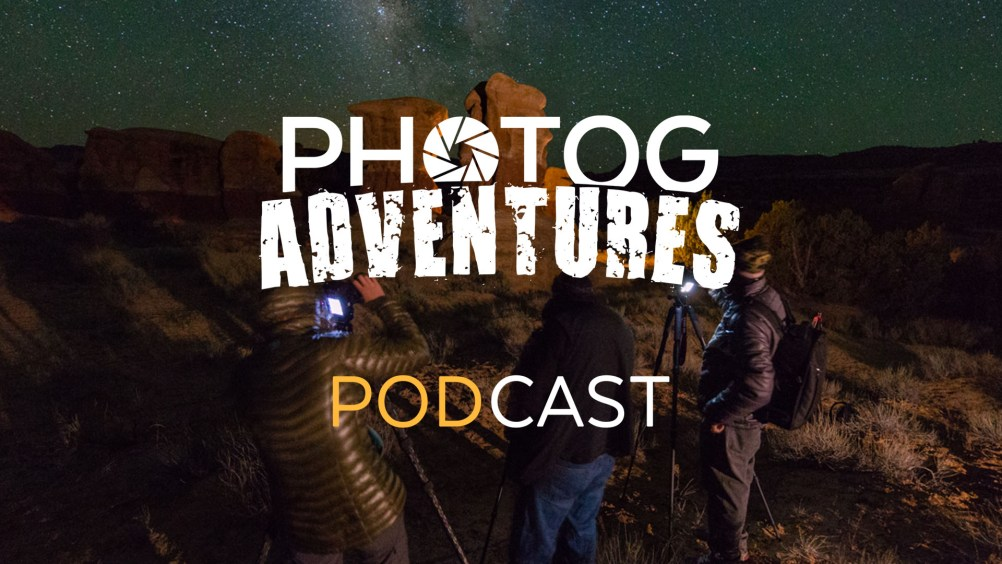 Photog Adventure PODCAST 78: Live from Escalante during our Escalante Milky Way Workshop