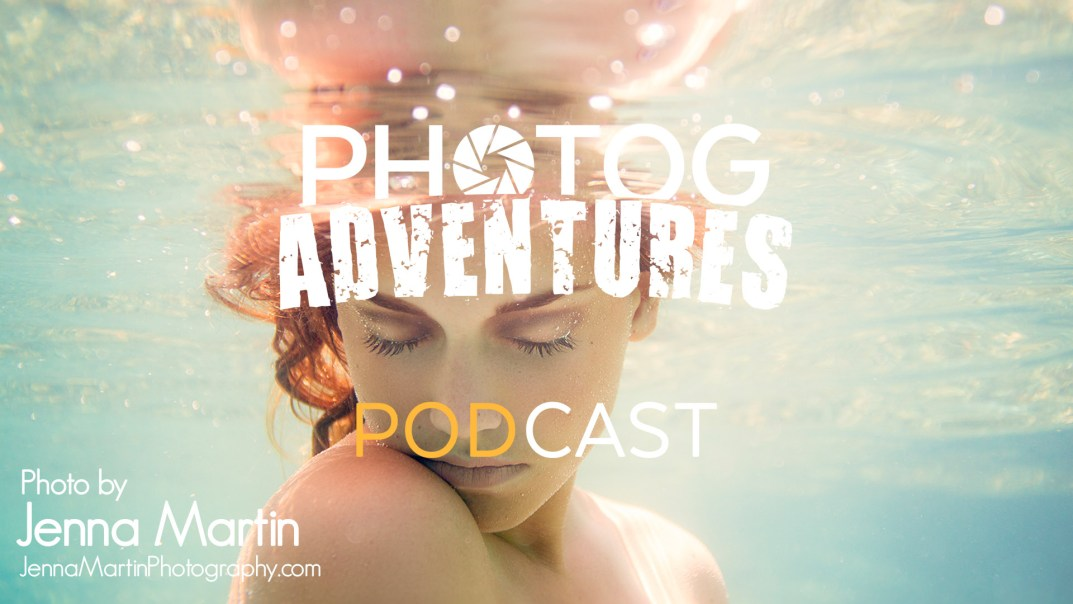 PODCAST 127: Jenna Martin | Master Underwater Portrait Photographer Shares How She Found Her Crazy Niche | PATREON BONUS