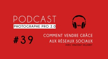 Vincent Villaret vendre ses photos podcast photographe pro
