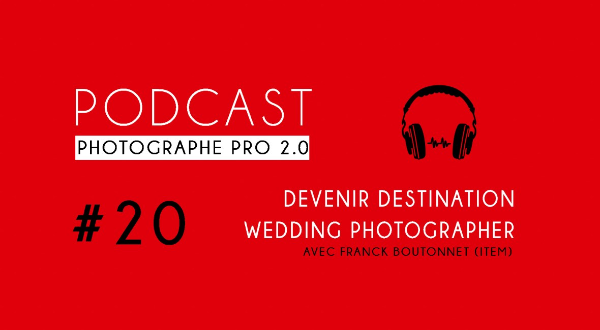 P20 franck boutonnet wedding podcast photographe pro