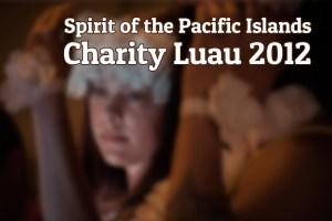 spirit of the pacific islands charity luau 2012