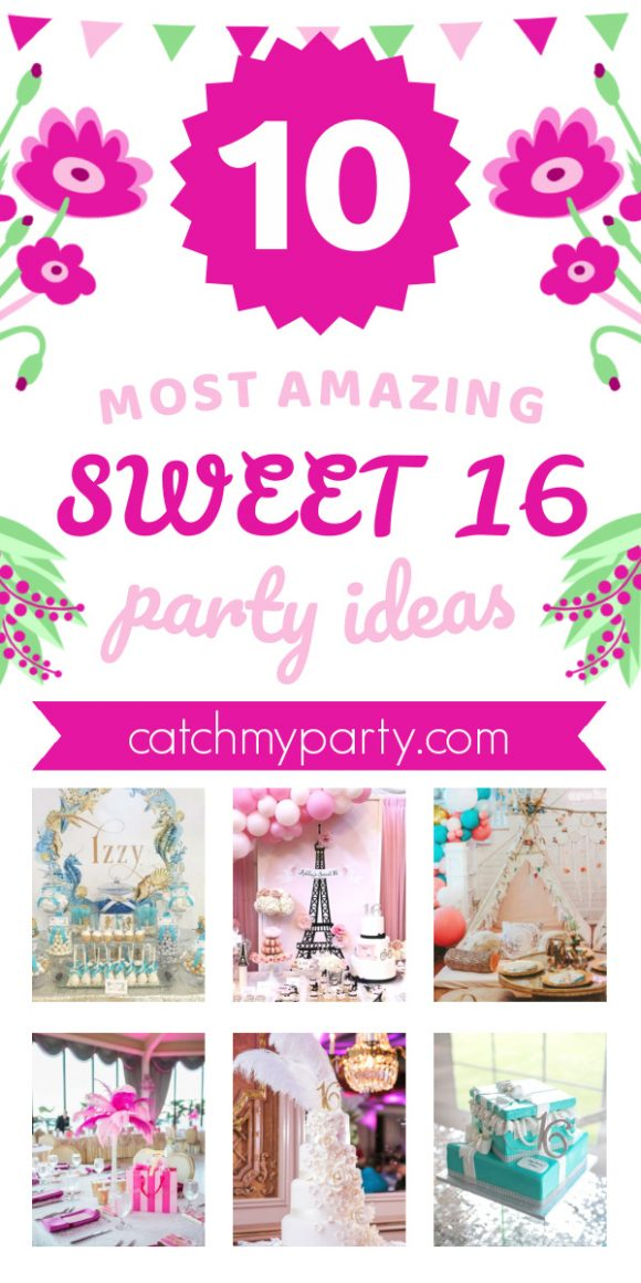 Take A Look At The 10 Most Amazing Sweet 16 Party Ideas Catch My Party
