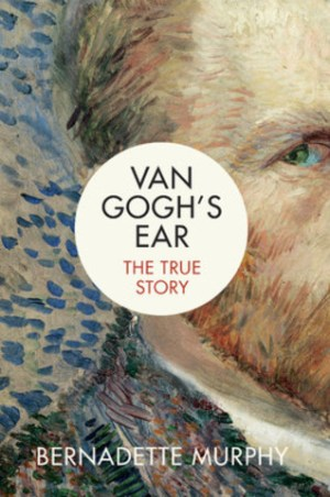 CNW | New Book, Van Gogh's Ear: The True Story, Reveals Previously Unpublished Evidence About