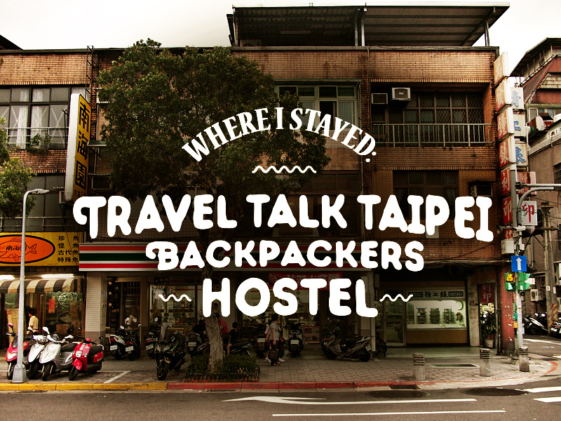 Hostel Review Travel Talk Taipei Backpackers Hostel Taipei