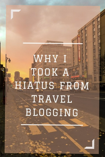 why i took a hiatus from travel blogging