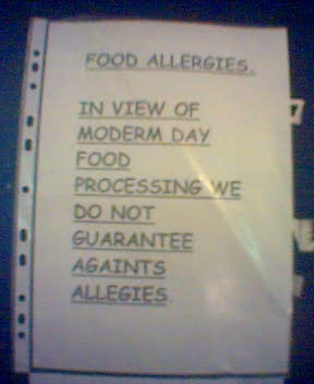 Food Allergies  In view of moderm ay food processing we do not guarantee againts allegies.